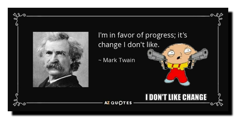 quote-i-m-in-favor-of-progress-it-s-change-i-don-t-like-mark-twain-stewey.jpg